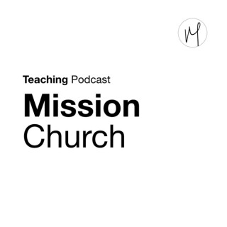 Mission Church: Teaching Podcast