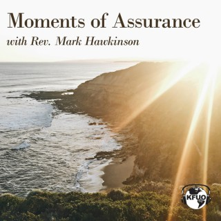 Moments of Assurance Weekend Edition - from KFUO Radio