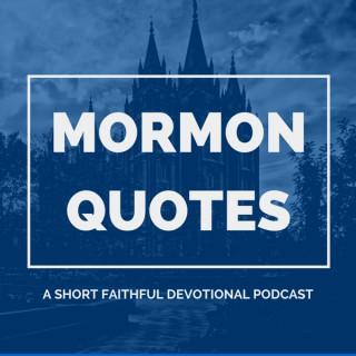 Mormon Quotes - A Short Faithful Devotional Podcast