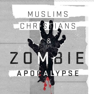 Muslims, Christians and the Zombie Apocalypse