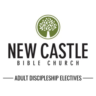 New Castle Bible Church: Adult Discipleship Electives