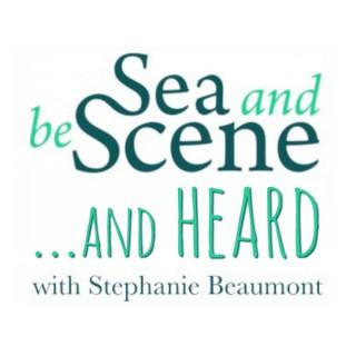 SEA AND BE SCENE And HEARD