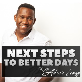 Next Steps To Better Days