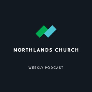 Northlands Church -  Weekly Messages