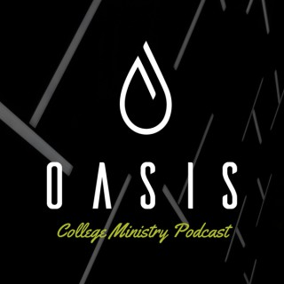 Oasis: College Ministry Podcast