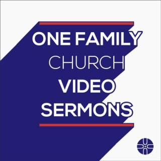 One Family Church Video Sermons