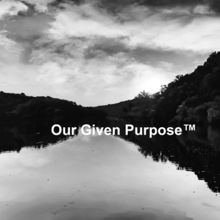 Our Given Purpose