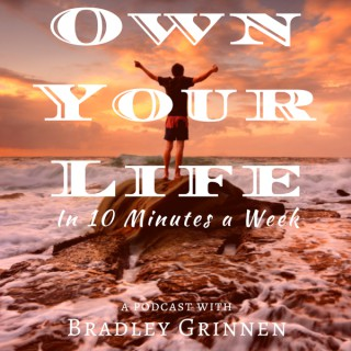 Own Your Life Podcast with Bradley Grinnen