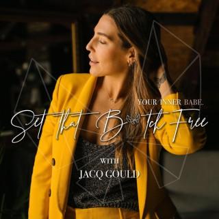 Set That B*tch Free with Jacq Gould