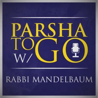 Parsha To Go W/ Rabbi Mandelbaum