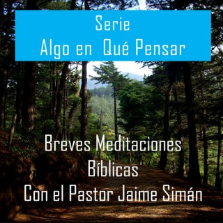 Pastor Jaime Siman - Algo en Qué Pensar P1 - Sermones de Cristo, Biblia, Cristiano