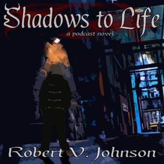 Shadows to Life: a podcast novel