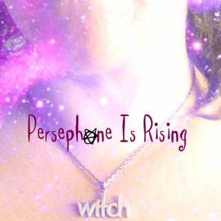 Persephone Is Rising