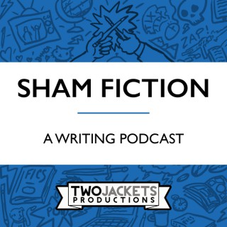 Sham Fiction: A Writing Podcast