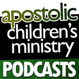 Podcast – Apostolic Childrens Ministry