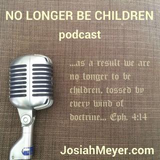 Podcast – No Longer Be Children