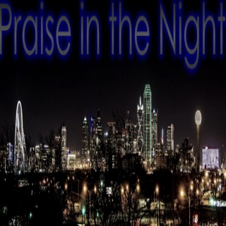 Praise in the Night with Ps. Steve Solomon