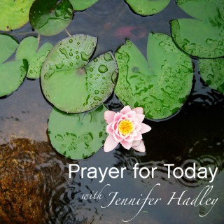 Prayer for Today with Jennifer Hadley