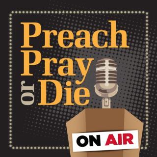 Preach, Pray or Die