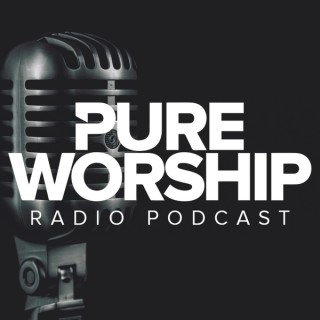 Pure Worship Radio Podcast