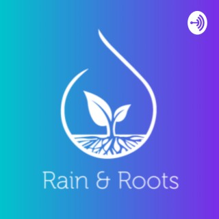 Rain and Roots