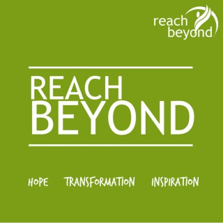 Reach Beyond Podcast: Stories of hope, inspiration and transformation from around the world