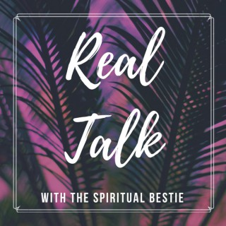 Real Talk With The Spiritual Bestie