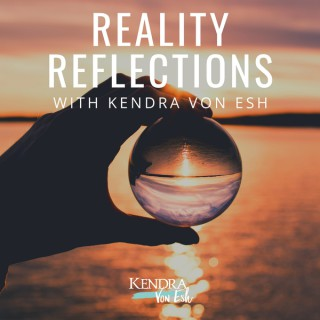 Reality Reflections with Kendra Von Esh