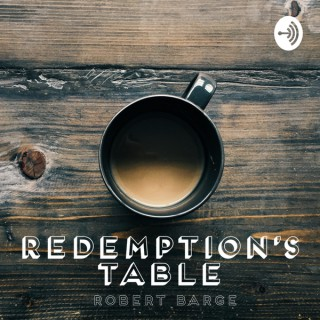 Redemption's Table with Robert Barge
