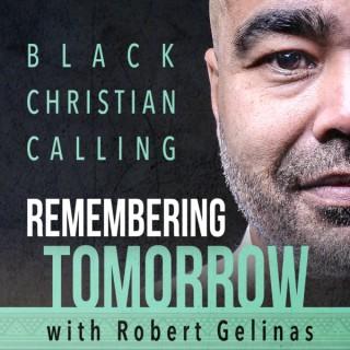 Remembering Tomorrow:  Black | Christian | Calling | Robert Gelinas