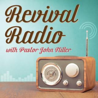 Revival Radio with Pastor John Miller