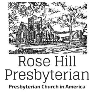 Rose Hill PCA Sermons - Rev. Dr. Max Rogland