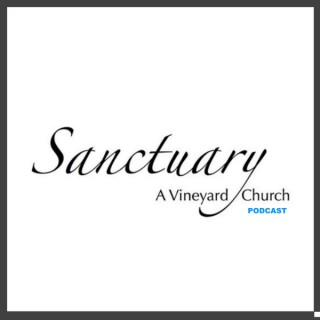 Sanctuary - A Vineyard Church in Lancaster, PA. Podcast