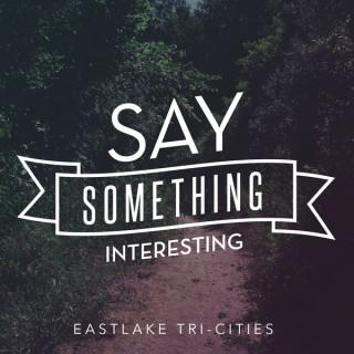 Say Something Interesting