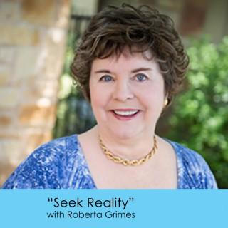 Seek Reality with Roberta Grimes