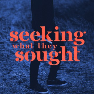 Seeking What They Sought
