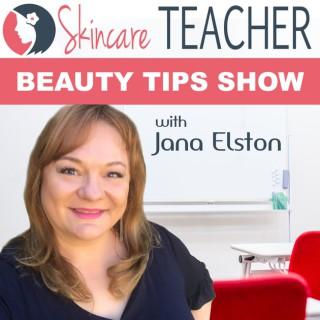 Skincare Teacher Beauty Tips Show with Jana Elston