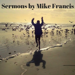 Sermons by Mike Francis