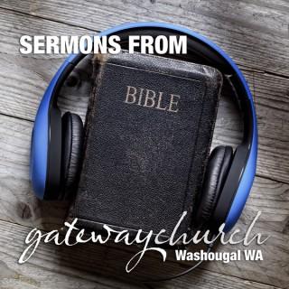 Sermons from Gateway Church Washougal