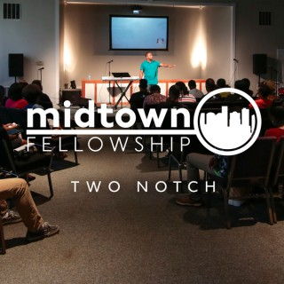 Sermons | Midtown Fellowship: Two Notch