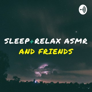 Sleep and Relax ASMR and Friends
