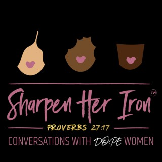 Sharpen Her Iron: Conversations with Dope Women
