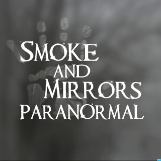 Smoke And Mirrors Paranormal Podcast