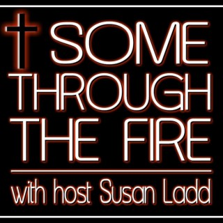 SOME THROUGH THE FIRE - with Susan Ladd