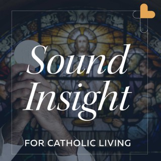 Sound Insight For Catholic Living with Dr. Tom Curran