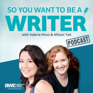 So You Want To Be A Writer with Valerie Khoo and Allison Tait: Australian Writers' Centre podcast