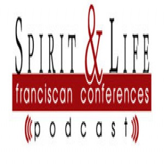 Spirit and Life Franciscan Conferences Podcast
