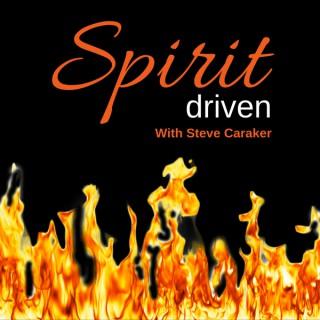 Spirit Driven with Steve Caraker