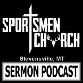Sportsmen Church-Stevensville Sermon Podcast