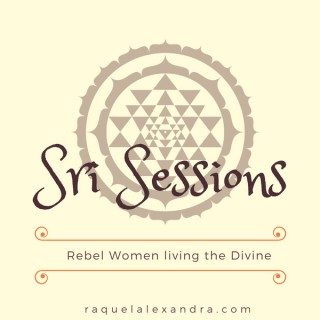 Sri Sessions: Rebel Women living the Divine